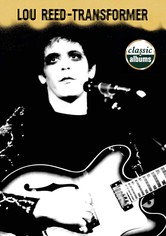 Classic Albums: Lou Reed - Transformer - streaming