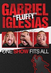 "Gabriel ""Fluffy"" Iglesias: One Show Fits All"