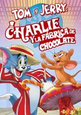 Tom y Jerry: Charlie y la Fábrica de Chocolate