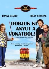 Dobjuk ki anyut a vonatból!
