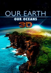 Our Earth - Our Oceans 3D