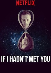 Hätte ich dich nicht getroffen...