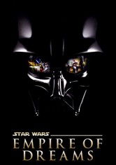 Empire of Dreams - Die Geschichte der Star Wars Trilogie