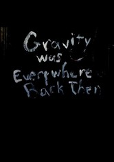 Gravity was everywhere back then