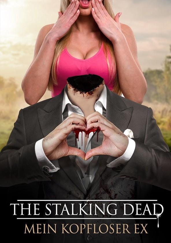 The Stalking Dead - Mein kopfloser Ex