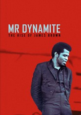 James Brown: Mr. Dynamite - The Rise of James Brown