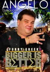 Angelo Tsarouchas - Bigger Is Better