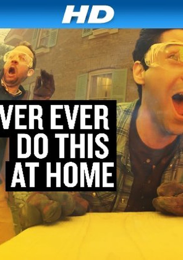 Never Ever Do This at Home