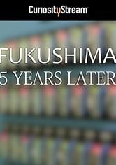 Fukushima: Five Years Later