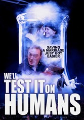 We'll Test It on Humans