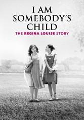 I Am Somebody's Child: The Regina Louise Story