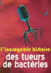 L'incroyable histoire des tueurs de bactéries