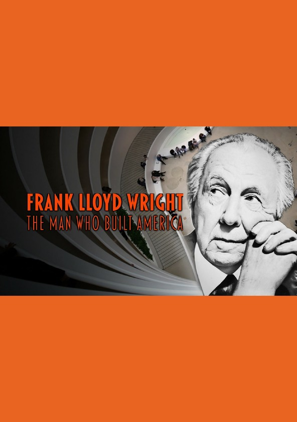 Frank Lloyd Wright: The Man Who Built America