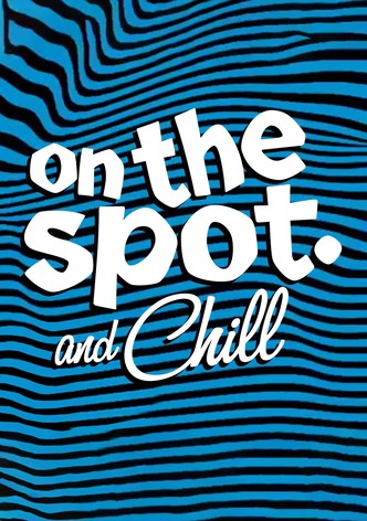 On The Spot and Chill