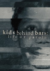 Kids Behind Bars: Life or Parole