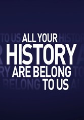 All Your History Are Belong To Us