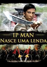 Ip Man: Nasce Uma Lenda