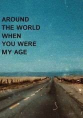 Around the World When You Were My Age
