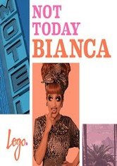 Not Today, Bianca