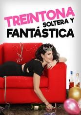 Treintona, Soltera y Fantástica