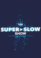 The Super Slow Show