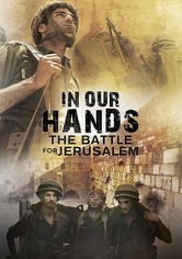 In Our Hands: The Battle for Jerusalem