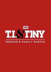 T.I. & Tiny: Friends & Family Hustle