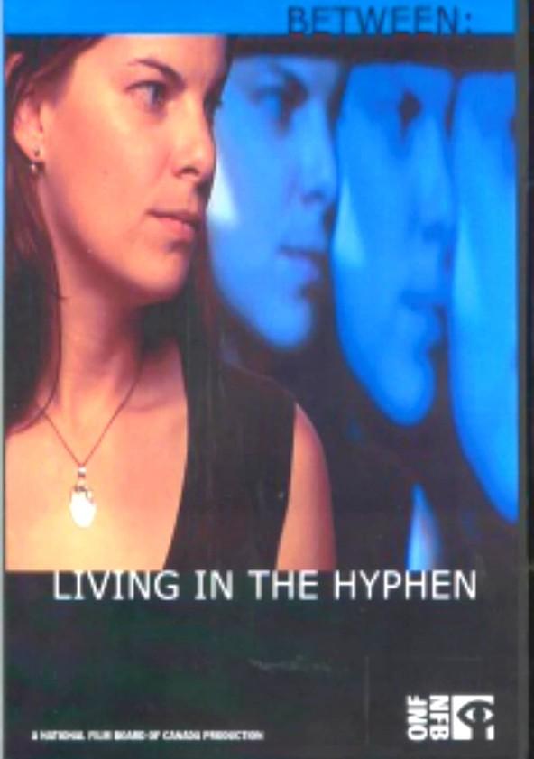Between: Living in the Hyphen