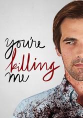 You're Killing Me